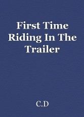First Time Riding In The Trailer