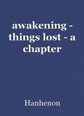 awakening - things lost - a chapter