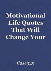 Motivational Life Quotes That Will Change Your Life