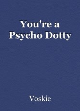 You're a Psycho Dotty