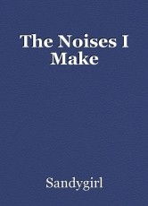 The Noises I Make