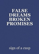 FALSE DREAMS BROKEN PROMISES