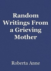 Random Writings From a Grieving Mother