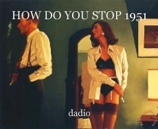 HOW DO YOU STOP 1951
