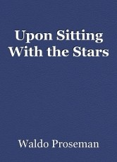 Upon Sitting With the Stars