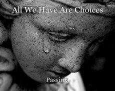 All We Have Are Choices