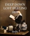 DEEP DOWN LOST FEELING 1916