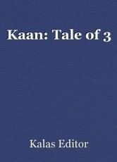 Kaan: Tale of 3