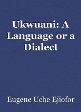 Ukwuani: A Language or a Dialect