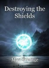 Destroying the Shields