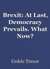 Brexit: At Last, Democracy Prevails. What Now?