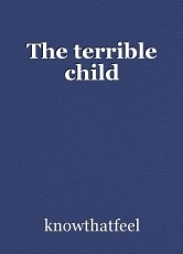 The terrible child
