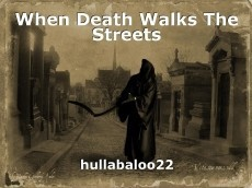 When Death Walks The Streets