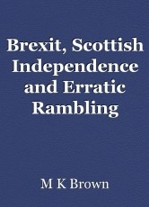 Brexit, Scottish Independence and Erratic Rambling which may or may not have a point