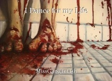 I Dance for my Life