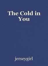 The Cold in You