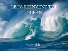 LET'S REINVENT THE OCEAN