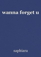 wanna forget u