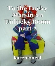 To the Lucky Man in an Unlucky Room part 2