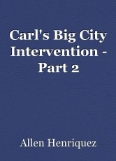 Carl's Big City Intervention - Part 2