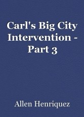 Carl's Big City Intervention - Part 3