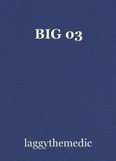 BIG 03