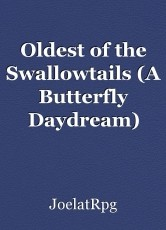 Oldest of the Swallowtails (A Butterfly Daydream)
