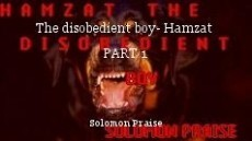 The disobedient boy- Hamzat  PART 1