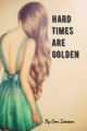 Hard Times are Golden