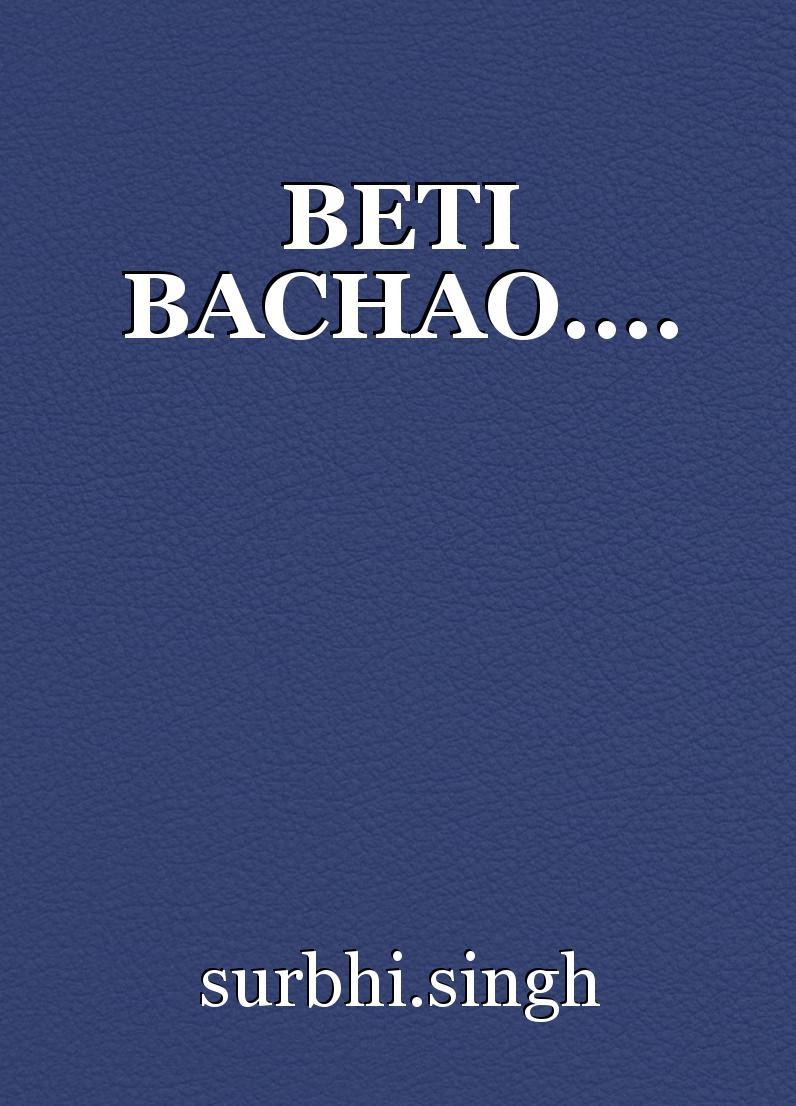 BETI BACHAO    , poem by surbhi singh