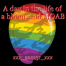 A day in the life of a bloon, and MOAB