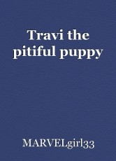 Travi the pitiful puppy