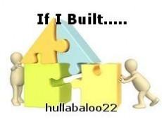 If I Built.....