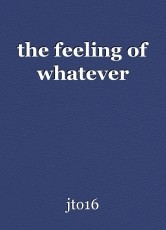 the feeling of whatever