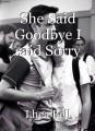 She Said Goodbye I said Sorry