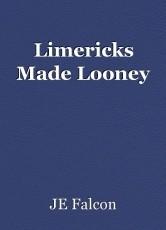 Limericks Made Looney