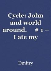 Cycle: John and world around.     # 1 – I ate my relative