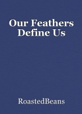 Our Feathers Define Us