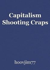 Capitalism Shooting Craps