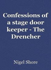 Confessions of a stage door keeper - The Drencher