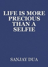 LIFE IS MORE PRECIOUS THAN A SELFIE