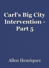 Carl's Big City Intervention - Part 5