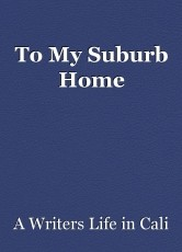 To My Suburb Home