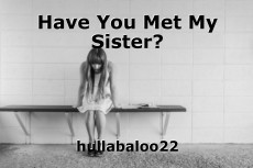 Have You Met My Sister?