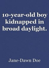 10-year-old boy kidnapped in broad daylight.