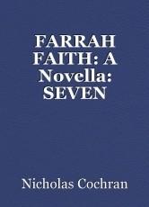 FARRAH FAITH: A Novella: SEVEN