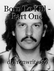 Born To Kill - Part One