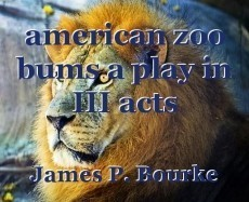 american zoo bums a play in III acts