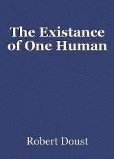 The Existance of One Human