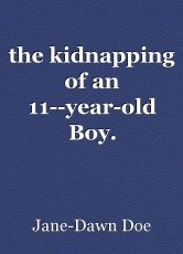 the kidnapping of an 11--year-old Boy.